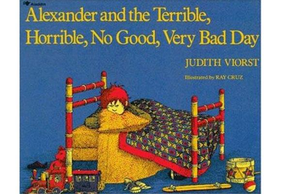 Alexander and the Terrible, Horrible, No Good, Very Bad Day By Judith Viorst, illustrated by Ray Cruz  Alexander is not having a good day. He wakes up with gum in his hair, then trips on his skateboard getting out of bed, gets his jumper wet, and misses out on the prize in the cereal box. He resolves several times through-out his horrible day to move to Australia. Guaranteed to put a smile on the face of even the crabbiest of kids, for ages five to eight.