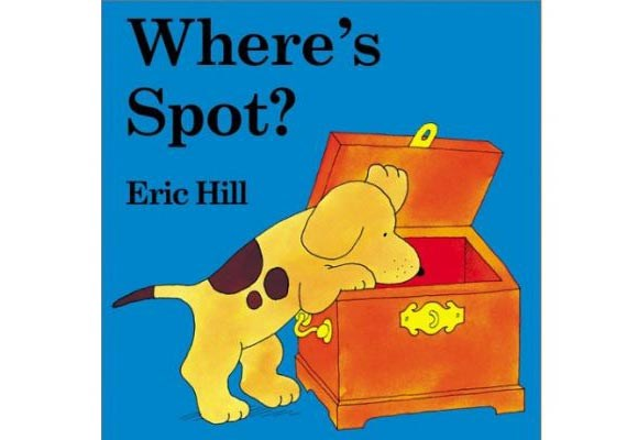 Where's Spot? By Eric Hill   This hasn't left the children's book chart more than 20 years, and Spot is now one of the best-loved pre-school characters of all time. It's the very first Spot lift-the-flaps book, and your tot will love the simple text and colourful pictures as he explores each page, in search of the world's favourite puppy.